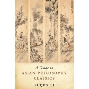 A Guide to Asian Philosophy Classics by Puqun Li