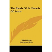 The Ideals of St. Francis of Assisi by Hilarin Felder