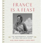 France Is a Feast: Paul and Julia Child's Photographic Journey
