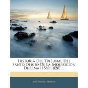 Historia del Tribunal del Santo Oficio de La Inquisicion de Lima (1569-1820) ... by Josbe Toribio Medina