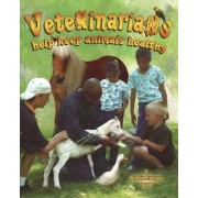 Veterinarians Help Keep Animals Healthy by Bobbie Kalman
