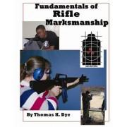 Fundamentals of Rifle Marksmanship by Thomas Dye