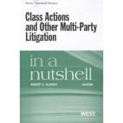 Class Actions and Other Multi-Party Litigation in a Nutshell by Robert H. Klonoff