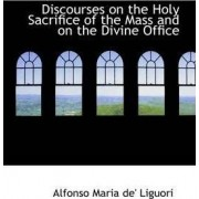 Discourses on the Holy Sacrifice of the Mass and on the Divine Office by Alfonso Maria de' Liguori