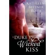 A Duke's Wicked Kiss by Kathleen Bittner Roth