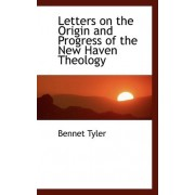 Letters on the Origin and Progress of the New Haven Theology by Bennet Tyler