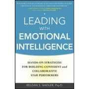 Leading with Emotional Intelligence: Hands-on Strategies for Building Confident and Collaborative Star Performers by Reldan S. Nadler