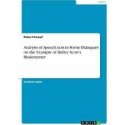 Analysis of Speech Acts in Movie Dialogues on the Example of Ridley Scott's Bladerunner by Robert Kampf