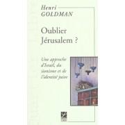 Oublier Jerusalem? Une Approche D'israel Du Sionisme Et De L'identite Juive