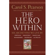 The Hero Within: Six Archetypes We Live By (Revised & Expanded Edition) by Carol S. Pearson