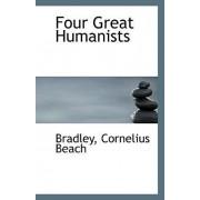 Four Great Humanists by Bradley Cornelius Beach