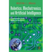 Robotics, Mechatronics and Artificial Intelligence by Newton C. Braga
