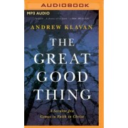 The Great Good Thing by Andrew Klavan