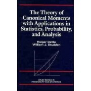 The Theory of Canonical Moments with Applications in Statistics, Probability and Analysis by Holger Dette