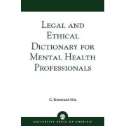 Legal and Ethical Dictionary for Mental Health Professionals by C. Emmanuel Ahia