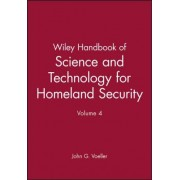 Wiley Handbook of Science and Technology for Homeland Security: v. 4 by John G. Voeller
