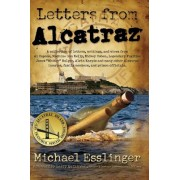 Letters from Alcatraz: A Collection of Letters, Interviews, and Views from James Whitey Bulger, Al Capone, Mickey Cohen, Machine Gun Kelly, a