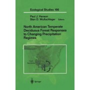 North American Temperate Deciduous Forest Responses to Changing Precipitation Regimes by Paul E. Hanson