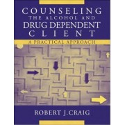 Counseling the Alcohol and Drug Dependent Client by Robert J. Craig