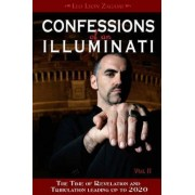 Confessions of an Illuminati: The Time of Revelation & Tribulation Leading Up to 2020 Volume II by Leo Lyon Zagami