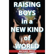 Raising Boys in a New Kind of World by Michael Reist