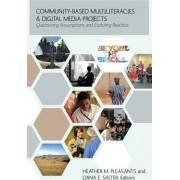 Community-Based Multiliteracies and Digital Media Projects by Heather M. Pleasants