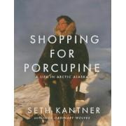 Shopping for Porcupine by Seth Kantner