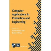 Computer Applications in Production and Engineering: Proceedings of the Sixth International IFIP Conference on Computer Applications in Production Engineering, CAPE '97 6th by Frank Plonka