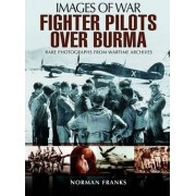 RAF Fighter Pilots Over Burma by Norman Franks