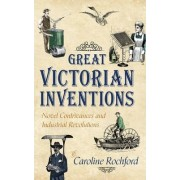 Great Victorian Inventions by Caroline Rochford