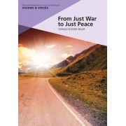 From Just War to Just Peace by Donald Eugene Miller