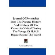 Journal of Researches Into the Natural History and Geology of the Countries Visited During the Voyage of H.M.S. Beagle Round the World by Professor Charles Darwin