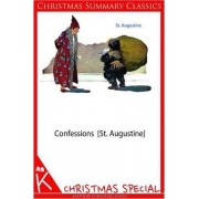 Confessions [St. Augustine] [Christmas Summary Classics] by St Augustine