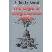 The Logic of Congressional Action by R. Douglas Arnold