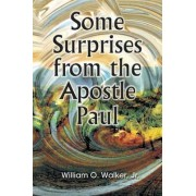Some Surprises from the Apostle Paul by Jr William O Walker