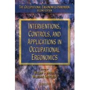 Interventions, Controls, and Applications in Occupational Ergonomics by William S. Marras