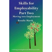 Skills for Employability: Moving into Employment: Part 2 by Rosalie Marsh