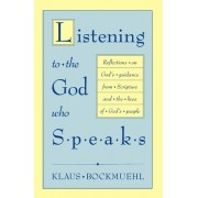 Listening to the God Who Speaks by Klaus Bockm
