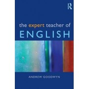 The Expert Teacher of English by Andrew Goodwyn