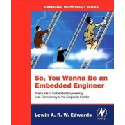 So You Wanna Be an Embedded Engineer by Lewin Edwards
