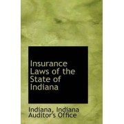 Insurance Laws of the State of Indiana by Indiana Indiana Auditor's Office