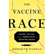The Vaccine Race: Science, Politics, and the Human Costs of Defeating Disease in Postwar America