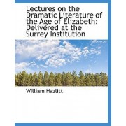Lectures on the Dramatic Literature of the Age of Elizabeth by William Hazlitt