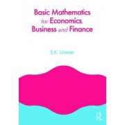Basic Mathematics for Economics, Business and Finance by E.K. Ummer