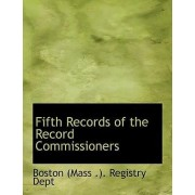 Fifth Records of the Record Commissioners by Boston Massachusetts Registry Dept