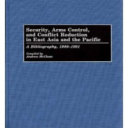 Security, Arms Control, and Conflict Reduction in East Asia and the Pacific by Andrew McClean