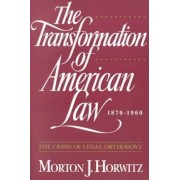 The Transformation of American Law, 1870-1960 by Morton J Horwitz