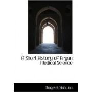 A Short History of Aryan Medical Science by Bhagavat Sinh Jee