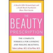 The Beauty Prescription: The Complete Formula for Looking and Feeling Beautiful by Debra Luftman
