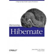 Harnessing Hibernate by James Elliot